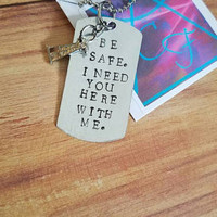 Be Safe I Need You Here With Me Oilfield Dog Tag Stamped Keychain or Necklace Personalized Oilfield Wife Husband Jewelry