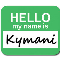 Kymani Hello My Name Is Mouse Pad