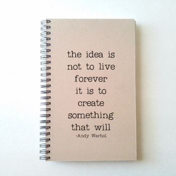 Andy Warhol quote Journal, the idea is not to live forever, create something that will, wire bound notebook, diary, kraft spiral journal,