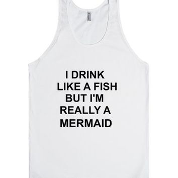 I Drink Like a Fish But I'm Really a Mermaid
