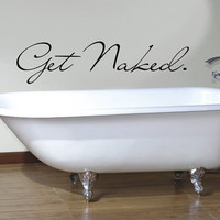 "30"" Get Naked Vinyl Wall Decal Sticker Art"