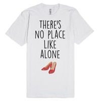 There's No Place Like Alone-Unisex White T-Shirt