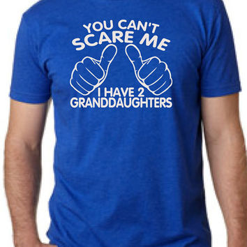You Can't Scare Me I have two granddaughters Fathers Day Dad To Be Gifts For Dad Christmas Gift For Dad T-Shirt Mens Daddy To be 2XL 3XL