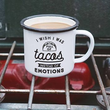 I Wish I Was Full of Tacos Instead of Emotions Enamel Camping Coffee Mug