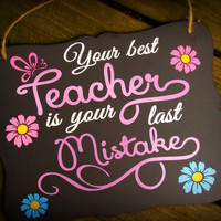 Inspirational sign, Your best teacher is your last mistake, Motivational, break up gift, be happy, lesson learned custom made gift