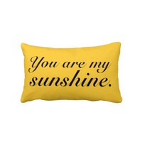 You Are My Sunshine Lumber Pillow from Zazzle.com