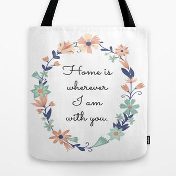 Home Is Wherever I Am With You - Floral Print Tote Bag by EverMore