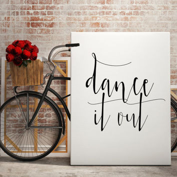 "Love quote ""Dance It Out"" Typography art Wall Art Work Digital Art Print Black and White Typography Print Motivational Quote Inspirational"