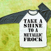 Take A Shine To A Metallic Frock Tshirt Text Shirt Raglan Tee Shirts Baseball Tee Shirts Unisex TShirts Women TShirts Men TShirts