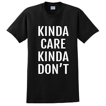 Kinda care kinda don't funny sarcastic sarcasm saying cool gift ideas for him for her T Shirt