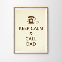 Keep Calm and Call Dad Print