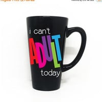 ON SALE - I can't adult today - Coffee Mug Saying, Secret Santa Gift, Custom Mug, Co-Worker Gift, Gift for friend, Birthday Gift, Gag Gift I