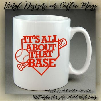 It's All About That Base - coffee mug - baseball - softball - unique coffee mug - girly mug - inspiring quote - coffee cup - vinyl designs