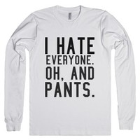 i hate everyone. and pants.-Unisex White T-Shirt