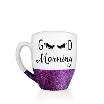 Good Morning Mug - Glitter Mug - Glitter Dipped - Friend Gift - Good Morning - Girlfriend Gift - Mom Gift - Lashes - Make Up Lover
