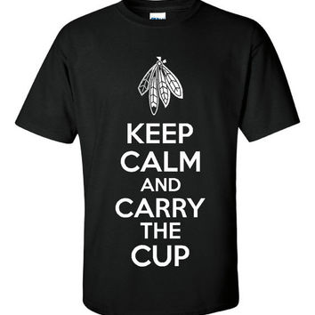 Keep Calm And Carry The Cup (Blackhawks) Tshirt! Makes A Great Present For The Blackhawks Lover! Comes In Various Styles And Colors!