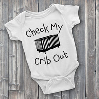 Check My Crib Out, funny Onesuits, funny Onesuits, Onesuits, onsies, cute Onesuits, gifts for parents, baby clothes, funny bodysuits