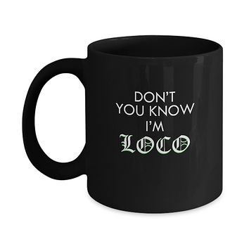 Don't You Know I'm Loco Cypress Hill Hip Hop Drinking Coffee Mug