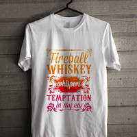 Fireball Whisky Whispers Temptation Red Hot shirt for man and woman shirt / tshirt / custom shirt