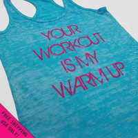 Your Workout is my Warm up Burnout Tank Razor back fitness gym top crossfit S - 2XL FREE SHIPPING