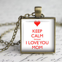 Keep Calm Because I Love You Mom, Mother's Day Glass Pendant,  Mom Inspirational Glass Pendant,  Mom Quotes Necklace,Gift for Mother's Day