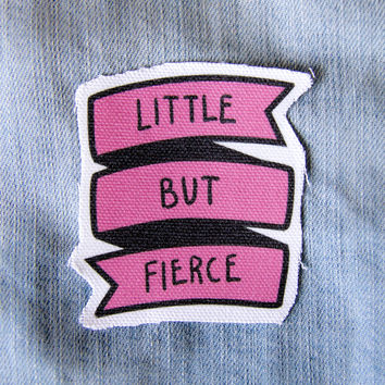 """Little But Fierce"" Sew on Canvas Patch"