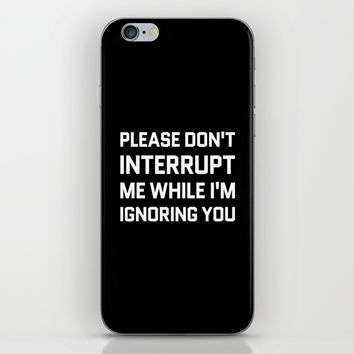 Please Don't Interrupt Me While I'm Ignoring You (Black & White) iPhone & iPod Skin by CreativeAngel
