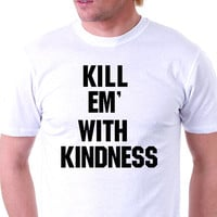 Kill Em' With Kindness - Envy My Tee