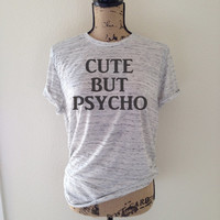 cute but psycho, psycho shirt, cute psycho shirt, tumblr saying, tumblr, trending, tumblr shirt, trending shirt