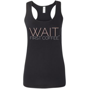 Wait. First Coffee Ladies' Softstyle Racerback Tank