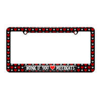 Honk if You Love Meerkats - License Plate Tag Frame - Hearts Love Design