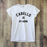 Cabello Is My Homie Shirt Camila Cabello T Shirt Top Tee Unisex  – Size S M L XL XXL