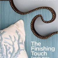 The Finishing Touch: Details That Make a Room Beautiful (House Beautiful)