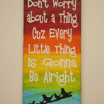 Wood Sign Don't Worry About A Thing Cuz Every Little Thing Is Gonna Be Alright Handpainted Wall Art Inspirational Sign Bob Marley Quote