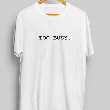Too Busy Women's Casual T-Shirt