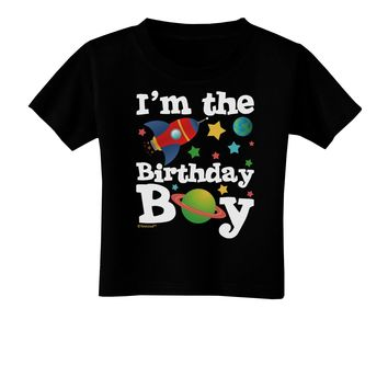 I'm the Birthday Boy - Outer Space Design Toddler T-Shirt Dark by TooLoud
