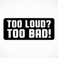 Too Loud? Too Bad! Funny Helmet Sticker Vinyl Decal Sport Bike Motorcycle Helmet Hard Hat Car Truck Macbook Sticker Label