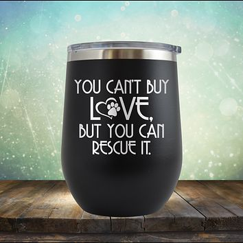 You Can't Buy Love, But You Can Rescue It - Stemless Wine Cup