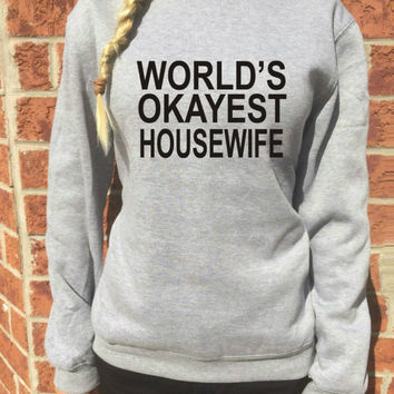 World's Okayest housewife sweatshirt cool funny wife gift size XXS-3XL funny wifey pullover printed long sleeve