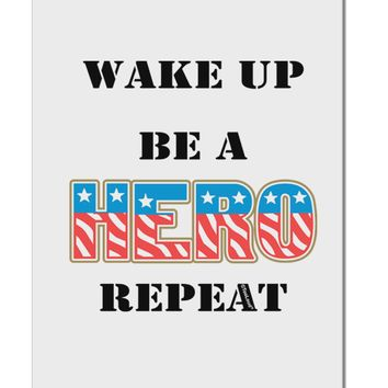 """Wake Up Be A Hero Repeat Aluminum 8 x 12"""" Sign by TooLoud"""