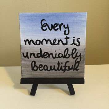 Every Moment is Undeniably Beautiful Mini Easel Canvas