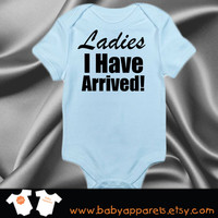 Ladies I Have Arrived! Baby Bodysuit, Baby Clothes, Custom Baby Gift, Newborn gift, baby bodysuit, Charming Baby, Handsome Baby