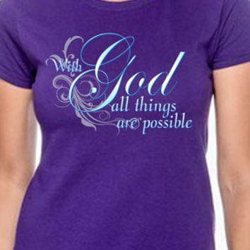 With God, All Things Are Possible; Christian T-Shirt
