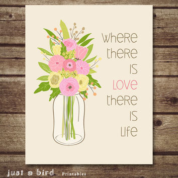 Where there is love there is life quote art print, Printable art, Mason Jar Print, Flower Print Nursery Art, INSTANT DOWNLOAD
