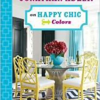BARNES & NOBLE | Jonathan Adler on Happy Chic Colors by Jonathan Adler | Hardcover