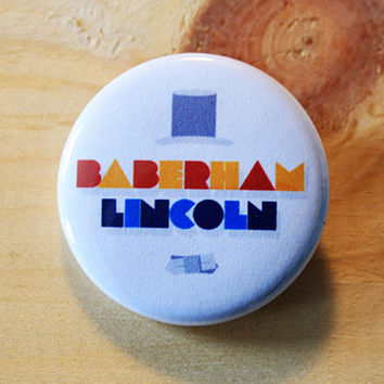 Baberaham Lincoln //  1.25 inch button