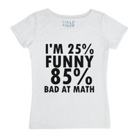I'm 25% Funny 85% Bad At Math-Female White T-Shirt