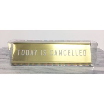 Today is Cancelled Gold Engraved Nameplate