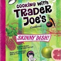 Cooking with Trader Joe's Cookbook: Skinny Dish! (Vegan) (Cooking With Trader Joe's)