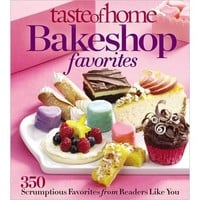 Taste of Home Bake Shop Favorites: 350 Scrumptious Favorites from Readers Like You (Paperback)